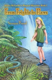 Alyssa McCarthy's Magical Missions: Book 1: From Frights to Flaws ebook by Sunayna Prasad
