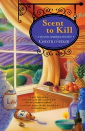 Scent to Kill - A Natural Remedies Mystery ebook by Chrystle Fiedler