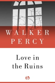 Love in the Ruins - The Adventures of a Bad Catholic at a Time Near the End of the World ebook by Walker Percy
