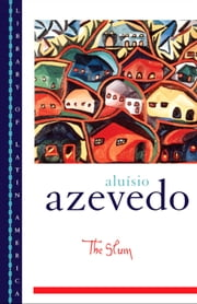 The Slum ebook by Aluisio Azevedo;David H. Rosenthal;Richard Graham;Alfonso Romano de Sant'Anna