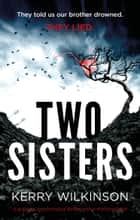 Two Sisters - A gripping psychological thriller with a shocking twist ebook by