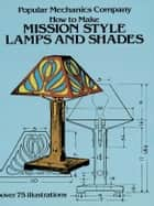 How to Make Mission Style Lamps and Shades ebook by Popular Mechanics Co.