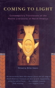 Coming To Light - Contemporary Translations of the Native Literatures of North America ebook by Brian Swann