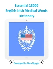 Essential 18000 English-Irish Medical Words Dictionary ebook by Nam Nguyen