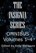 The Insignia Series Omnibus: Volumes 1-4 - The Insignia Series, #9 ebook by Kelly Matsuura, Joyce Chng, Celestine Trinidad,...