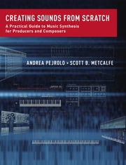 Creating Sounds from Scratch - A Practical Guide to Music Synthesis for Producers and Composers ebook by Kobo.Web.Store.Products.Fields.ContributorFieldViewModel
