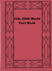 CIA: 2008 World Fact Book ebook by Central Intelligence Agency