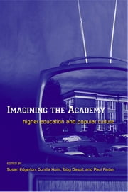 Imagining the Academy - Higher Education and Popular Culture ebook by