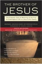 The Brother of Jesus - The Dramatic Story & Meaning of the First Archaeological Link to Jesus & His Family ebook by Hershel Shanks, Ben Witherington III