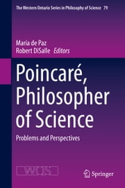 Poincaré, Philosopher of Science - Problems and Perspectives ebook by María de Paz,Robert DiSalle