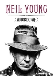 Neil Young a Autobiografia ebook by Neil Young