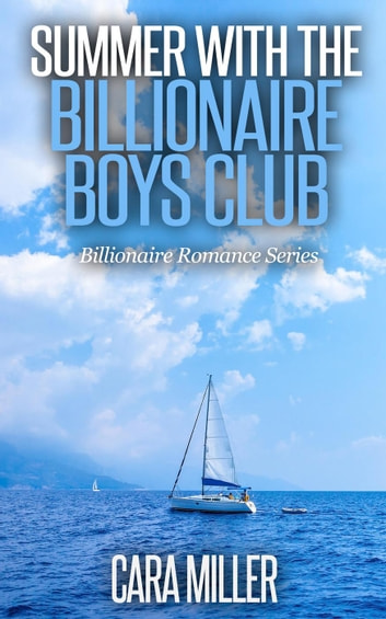 Summer with the Billionaire Boys Club - Billionaire Romance Series, #4 ebook by Cara Miller