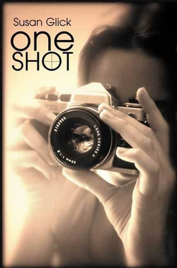 One Shot - A Novel ebook by Susan Glick