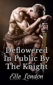 Violated In Public By The Knight ebook by Elle London