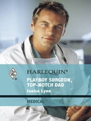 Playboy Surgeon, Top-Notch Dad ebook by Janice Lynn