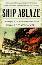 Ship Ablaze - The Tragedy of the Steamboat General Slocum ebook by Ed O'Donnell