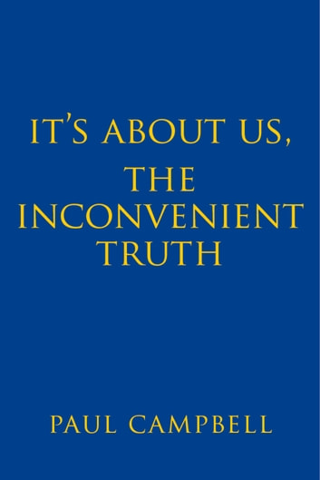 It's About Us, The Inconvenient Truth ebook by Paul Campbell