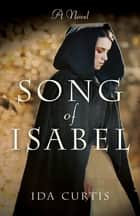 Song of Isabel - A Novel ebook by Ida Curtis