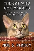 The Cat Who Got Married ebook by Neil S. Plakcy