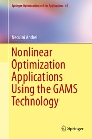 Nonlinear Optimization Applications Using the GAMS Technology ebook by Neculai Andrei