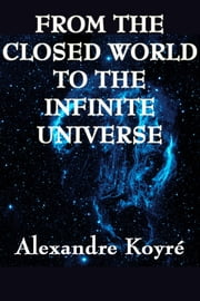 From the Closed World to the Infinite Universe ebook by Alexandre Koyre