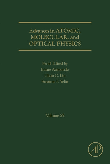 Advances in Atomic, Molecular, and Optical Physics ebook by Ennio Arimondo,Chun C. Lin,Susanne F. Yelin