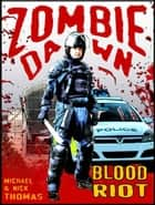 Blood Riot (Zombie Dawn Stories) ebook by Nick S. Thomas