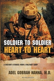 Soldier to Soldier, Heart to Heart : A Doctor's Stories from a Military Camp ebook by ADEL G HANNA