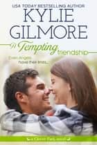 A Tempting Friendship ebook by Kylie Gilmore