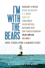 I'm With the Bears - Short Stories from a Damaged Planet ebook by Mark Martin,Lydia Millet,Bill McKibben,Margaret Atwood,Paolo Bacigalupi