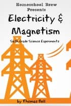 Electricity & Magnetism ebook by Thomas Bell