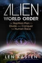 Alien World Order - The Reptilian Plan to Divide and Conquer the Human Race ebook by