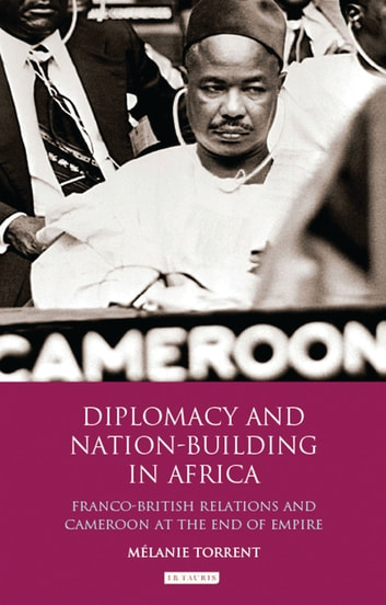Diplomacy and nation-building in africa ebook by mélanie torrent.