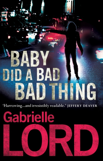 Baby Did a Bad Bad Thing - A PI Gemma Lincoln Novel ebook by Gabrielle Lord