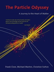 The Particle Odyssey - A Journey to the Heart of Matter ebook by Frank Close,Michael Marten,Christine Sutton