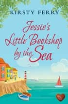 Jessie's Little Bookshop by the Sea ebook by Kirsty Ferry
