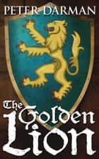 The Golden Lion ebook by Peter Darman