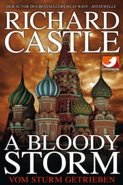 Derrick Storm: A Bloody Storm - Vom Sturm getrieben ebook by Richard Castle, Sabine Elbers