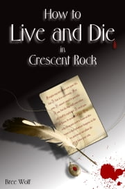 How to Live and Die in Crescent Rock ebook by Bree Wolf