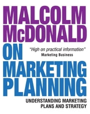 Malcolm McDonald on Marketing Planning: Understanding Marketing Plans and Strategy ebook by McDonald, Malcolm