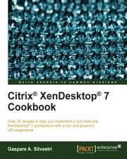 Citrix® XenDesktop® 7 Cookbook ebook by Gaspare A. Silvestri