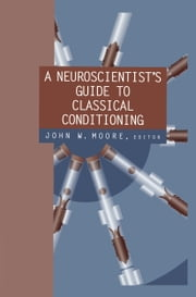 A Neuroscientist's Guide to Classical Conditioning ebook by John W. Moore