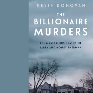 The Billionaire Murders - The Mysterious Deaths of Barry and Honey Sherman audiobook by Kevin Donovan
