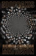 Zoopraxis ebook by Richard Christian Matheson