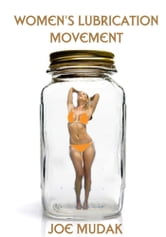 Women's Lubrication Movement ebook by Joe Mudak