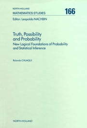 Truth, Possibility and Probability - New Logical Foundations of Probability and Statistical Inference ebook by R. Chuaqui