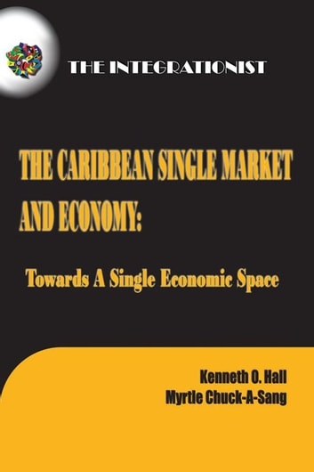 The Caribbean Single Market and Economy: Towards a Single Economic Space ebook by Kenneth Hall,Myrtle Chuck-A-Sang
