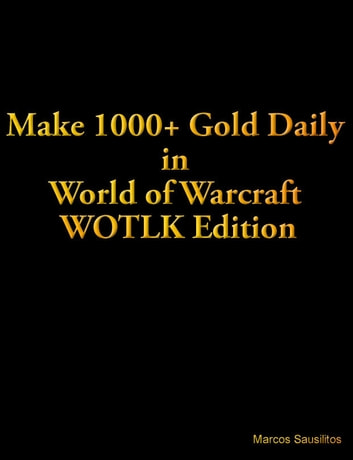 HOW TO MAKE 1000+ GOLD A DAY WITHOUT EXPLOITS IN WORLD OF WARCRAFT WOTLK EDITION BEST PRACTICES