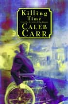Killing Time ebook by Caleb Carr