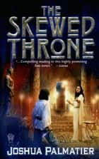 The Skewed Throne ebook by Joshua Palmatier
